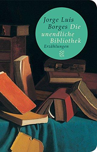 Die unendliche Bibliothek: Erzählungen (Fischer Taschenbibliothek, Band 51158)