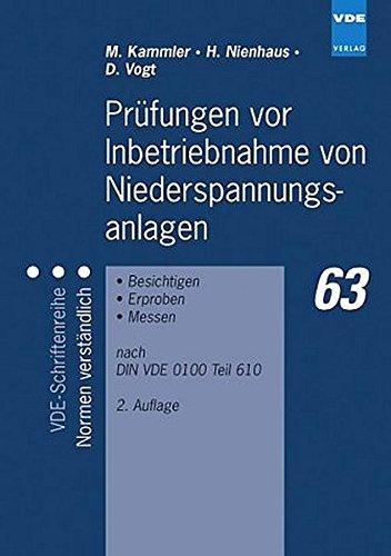 Prüfungen vor Inbetriebnahme von Niederspannungsanlagen: Besichtigen - Erproben - Messen nach DIN VDE 0100 Teil 610 (VDE-Schriftenreihe - Normen verständlich)