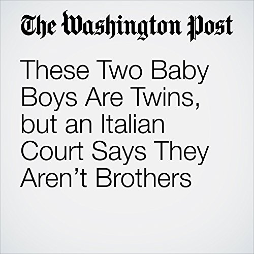 These Two Baby Boys Are Twins, but an Italian Court Says They Aren't Brothers copertina