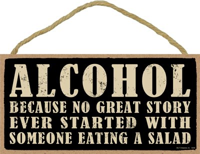 SJT ENTERPRISES, INC. Alcohol - Because no Great Story Ever Started with Someone Eating a Salad 5' x 10' Primitive Wood Plaque Sign (SJT94390)