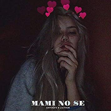 Mami No Se (feat. Lilthor)
