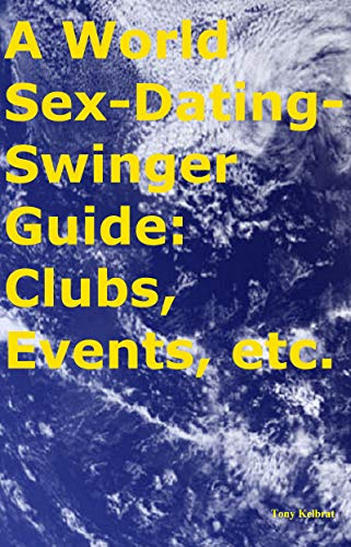 A World Sex-Dating-Swinger Guide: Clubs, Events, etc. (English Edition)