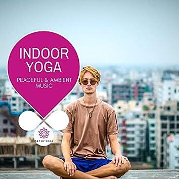 Indoor Yoga - Peaceful & Ambient Music