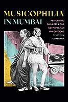 Musicophilia in Mumbai: Performing Subjects & The Metropolitan Unconscious