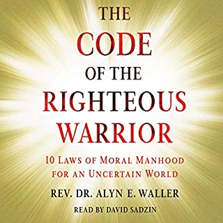 Code of the Righteous Warrior     10 Laws of Moral Manhood for an Uncertain World              Written by:                                                                                                                                 Rev. Alyn E. Waller                               Narrated by:                                                                                                                                 David Sadzin                      Length: 12 hrs     Not rated yet     Overall 0.0