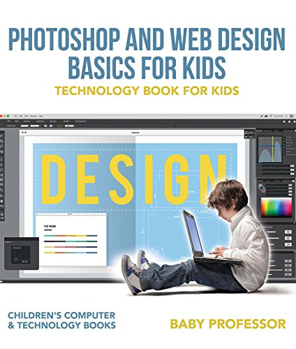 Photoshop and Web Design Basics for Kids - Technology Book for Kids | Children's Computer & Technology Books (English Edition)