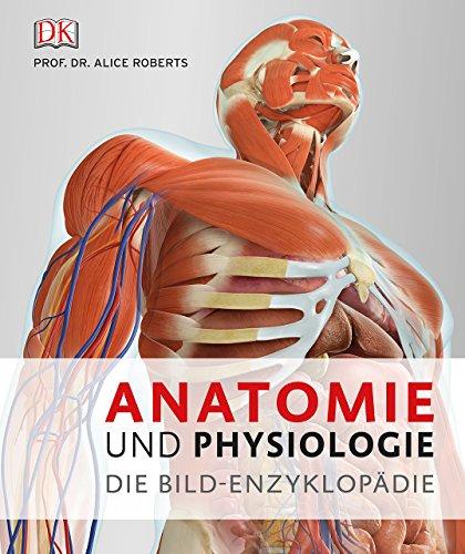 Anatomie und Physiologie: Die Bild-Enzyklopädie