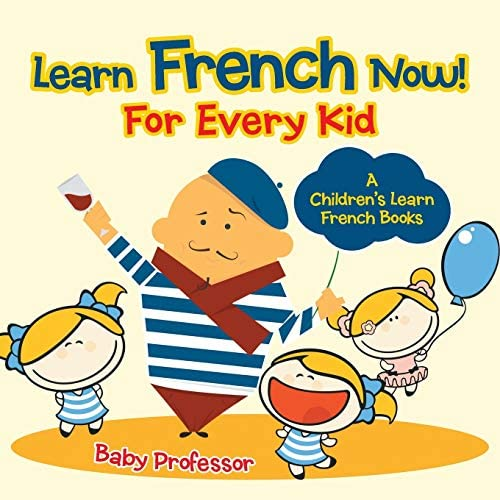 Learn French Now For Every Kid A Children s Learn French Books product image