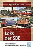 Loks der SBB: Schweizerische Bundesbahnen 1902 bis heute (Typenkompass) - Cyrill Seifert