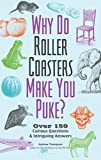 Why Do Roller Coasters Make You Puke: Over 150 Curious Questions and Intriguing Answers