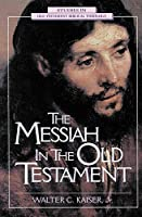The Messiah in the Old Testament: A Glorious Future for Israel With God's Anointed One (Studies in Old Testament Biblical Theology)