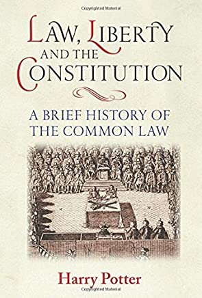 Law, Liberty and the Constitution: A Brief History of the Common Law by Harry Potter(2015-06-18)