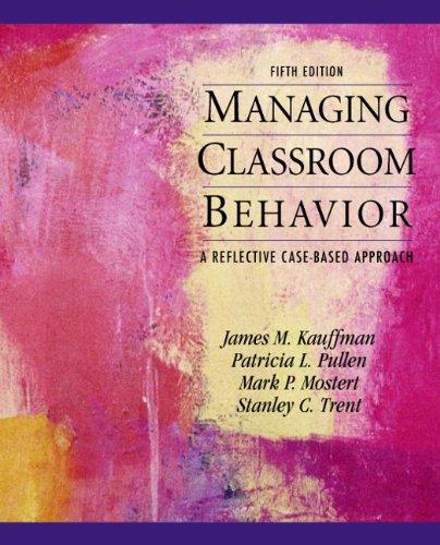 Managing Classroom Behaviors: A Reflective Case-Based...