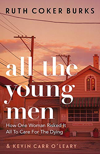All the Young Men: How One Woman Risked It All To Care For The Dying