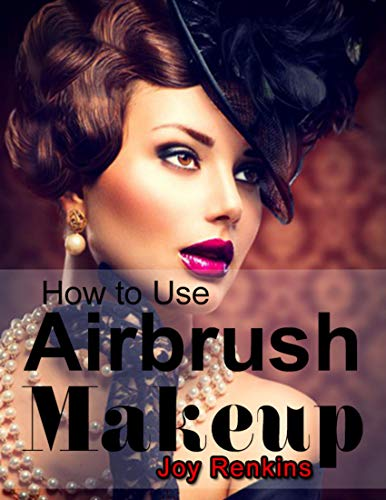 How to Use Airbrush Makeup (English Edition)