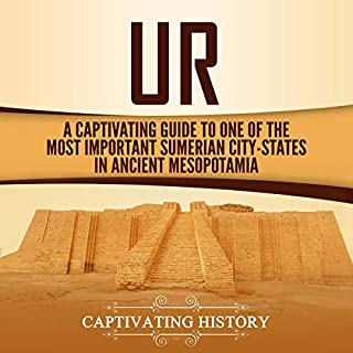 Ur: A Captivating Guide to One of the Most Important Sumerian City-States in Ancient Mesopotamia cover art