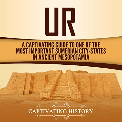 Ur: A Captivating Guide to One of the Most Important Sumerian City-States in Ancient Mesopotamia audiobook cover art