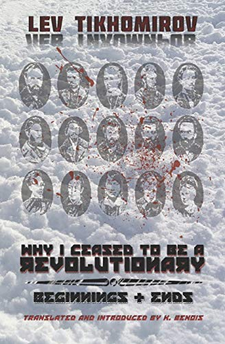 Compare Textbook Prices for Why I Ceased to Be a Revolutionary / Beginnings & Ends  ISBN 9798692774606 by Tikhomirov, Lev,Benois, K.