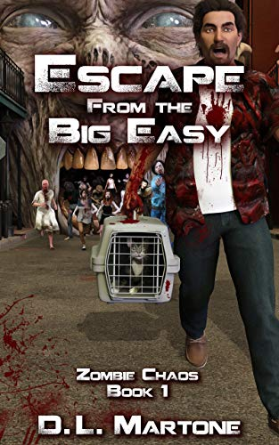 Escape from the Big Easy: A Post-Apocalyptic Zombie Adventure Series (Zombie Chaos Book 1) by [D.L. Martone]
