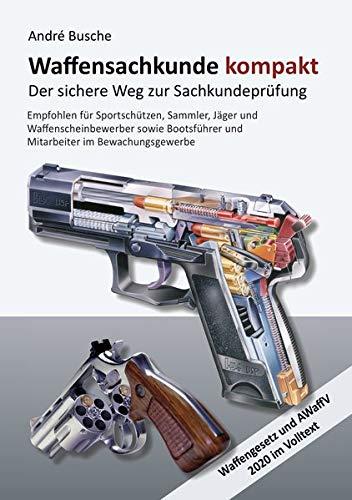 Waffensachkunde kompakt Gesamtausgabe - Der sichere Weg zur Sachkundeprüfung: Lehrbuch mit Waffengesetz und AWaffV im Volltext: Mit Waffengesetz und ... Praxiswissen für Anwender des Waffengesetzes)