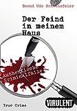 Der Feind in meinem Haus (Authentische Kriminalfälle aus Berlin)