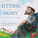 Best Catholic Parenting Books - Sitting Like A Saint: Catholic Mindfulness for Kids Review