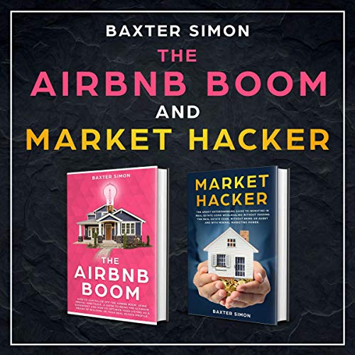 Real Estate Investing Books! - The AirBnb Boom & Market Hacker: The Smart Entrepreneurs Guide to Investing in Real Estate Wholesaling, How to Capitalize off the AirBnb Boom Using Rental Arbitrage and How to Optimize Your Listing 2-N-1 Bundle