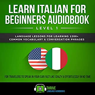 Learn Italian for Beginners Audiobook Level 1     Language Lessons for Learning 1200+ Common Vocabulary & Conversation Phrases for Travelers to Speak in Your Car Fast like Crazy & Effortlessly in No Time              By:                                                                                                                                 Thrive Language Audiobooks                               Narrated by:                                                                                                                                 Susan Fouche                      Length: 5 hrs and 52 mins     24 ratings     Overall 5.0