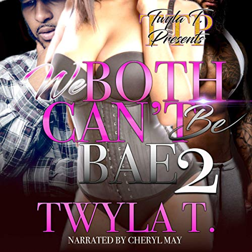 We Both Can't Be Bae 2                   By:                                                                                                                                 Twyla T                               Narrated by:                                                                                                                                 Cheryl May                      Length: 4 hrs and 13 mins     6 ratings     Overall 4.7