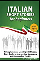 Italian Short Stories for Beginners: An Easy Language Learning with Phrases, Short Stories to Imporve Your Vocabulary and Grammar In a Fun Way