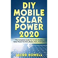 DIY Mobile Solar Power 2020: The Complete Guide To 12 Volt Mobile Solar Power For Rv's, Boats, Vans, And Cars (DIY…