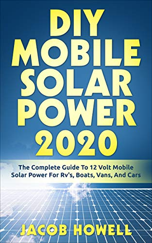 DIY Mobile Solar Power 2020: The Complete Guide To 12 Volt...