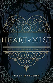 Heart of Mist: Book I: The Oremere Chronicles by [Helen Scheuerer]