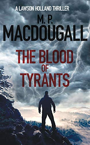 The Blood of Tyrants: A Lawson Holland Thriller (Lawson Holland Thrillers Book 1) by [M. P. MacDougall]