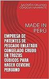 EMPRESA DE PATENTES DE PESCADO ENLATADO CONGELADO CRUDO EN TROZOS CÚBICOS PARA HACER CEVICHE PERUANO: MADE IN PERÚ