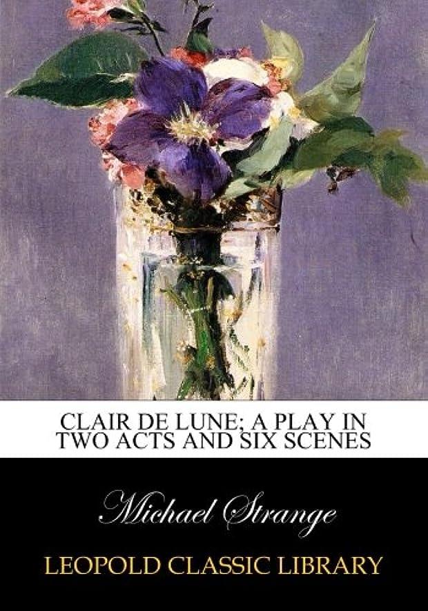 消毒剤注意オフセットClair de lune; a play in two acts and six scenes