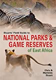 Stuarts' Field Guide to National Parks & Game Reserves of East Africa (Struik Nature Field Guides) (English Edition)