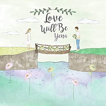 Love Will Be