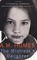 The Mistress's Daughter by A. M Homes(2008-06-02)