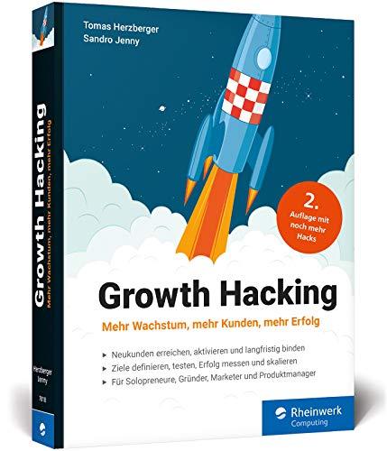 Growth Hacking: Der Praxisratgeber für Durchstarter im Online-Marketing. Zweite Auflage, neue Hacks!