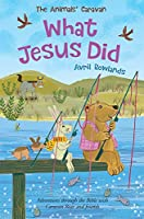 What Jesus Did: Adventures Through the Bible With Caravan Bear and Friends (The Animals' Caravan)