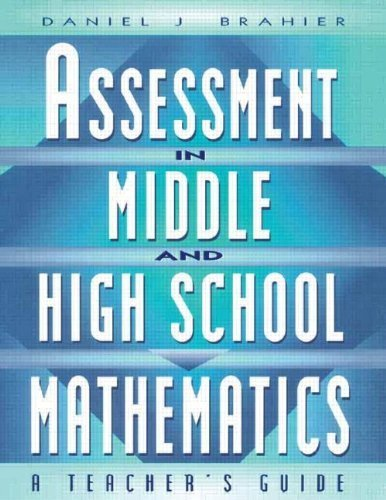 Assessment in Middle and High School Mathematics: A Teacher's Guide 1st edition by Brahier, Daniel (2001) Paperback
