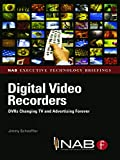 Digital Video Recorders: DVRs Changing TV and Advertising Forever (Nab Executive Technology...