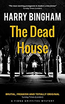 The Dead House: Midnight in a country churchyard, a corpse at rest ... (Fiona Griffiths Book 5) by [Harry Bingham]