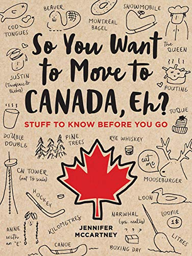 Compare Textbook Prices for So You Want to Move to Canada, Eh?: Stuff to Know Before You Go  ISBN 9780762495078 by McCartney, Jennifer