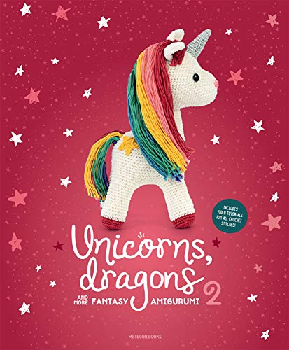Unicorns, Dragons and More Fantasy Amigurumi 2: Bring 14 Enchanting Characters to Life! By Joke Vermeiren