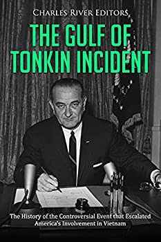 The Gulf of Tonkin Incident  The History of the Controversial Event that Escalated America's Involvement in Vietnam