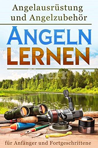 Angelausrüstung und Angelzubehör: Angeln lernen für Anfänger und Fortgeschrittene von Beissfaul