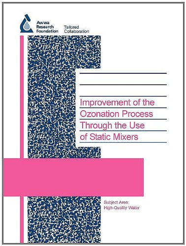 Improvement of the Ozonation Process Through the Use of Static Mixers: High-quality Water - Monitoring and Treatment (90930F) (Water Research Foundation Report)