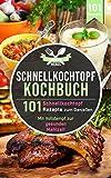 Schnellkochtopf Kochbuch: 101 Schnellkochtopf Rezepte zum Genießen - Mit Volldampf zur gesunden Mahlzeit (Schnellkochtopf Rezeptbuch 1)